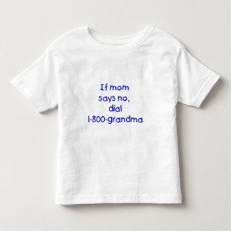 if mom says no...(blue) toddler t-shirt