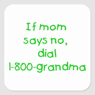 if mom says no...(green) square sticker
