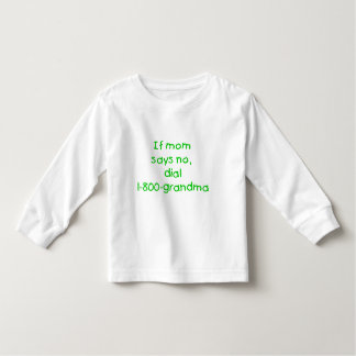 if mom says no...(green) toddler t-shirt