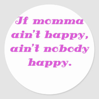 If Momma Aint Happy Aint Nobody Happy Classic Round Sticker
