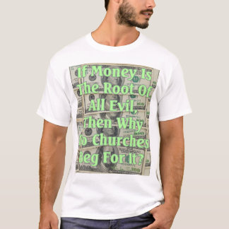 If Money Is The Root Of All Evil... T-Shirt