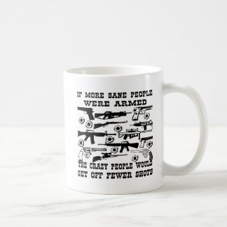 If more sane people were armed the crazy people coffee mug