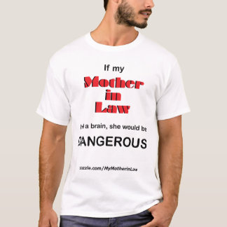 If Mother in Law had a brain she would be Dangerou T-Shirt