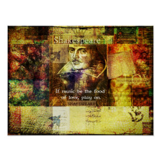 If music be the food of love, play on. Shakespeare Poster