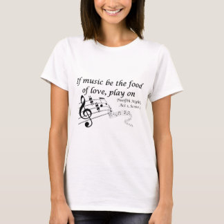 If Music be the Food of Love, Play On! T-Shirt