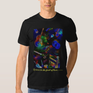 If music be the food of love--- t-shirts