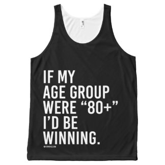 If my age group were 80 plus, I'd be winning -   R All-Over Print Tank Top