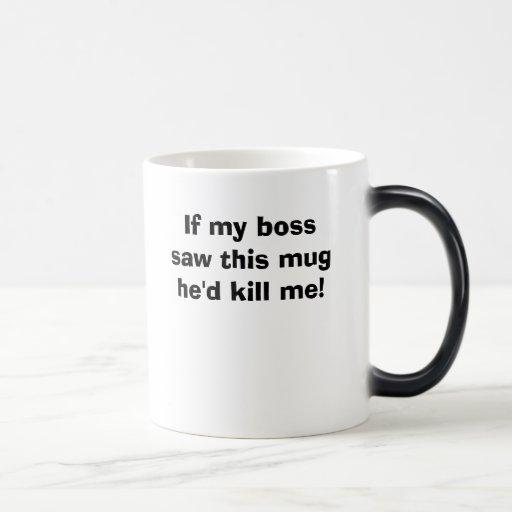 If my boss saw this mug he'd kill me!, My boss ...