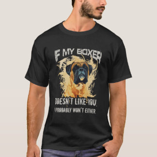 If my boxer doesn't like you,I probably won't T-Shirt