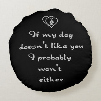 If my Dog doesn't like you Humor quote Customize Round Pillow