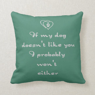 If my Dog doesn't like you Humor Quote Customize Throw Pillow
