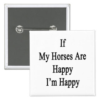 If My Horses Are Happy I'm Happy 2 Inch Square Button