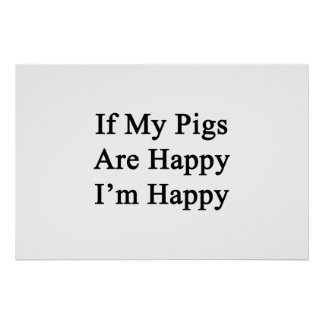 If My Pigs Are Happy I'm Happy Poster