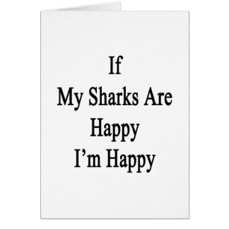 If My Sharks Are Happy I'm Happy Note Card