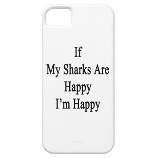 If My Sharks Are Happy I'm Happy iPhone 5 Cover