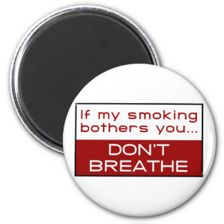 If my smoking bothers you... don't breathe 2 inch round magnet