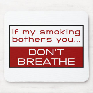 If my smoking bothers you... don't breathe mouse pad