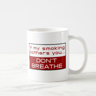 If my smoking bothers you... don't breathe classic white coffee mug