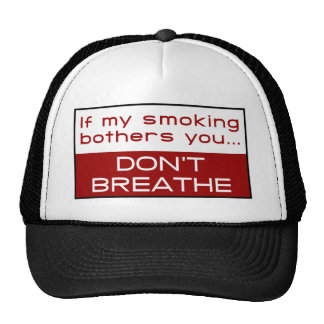 If my smoking bothers you... don't breathe trucker hat