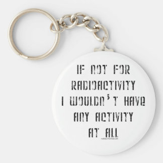 If Not for Radioactivity Basic Round Button Keychain