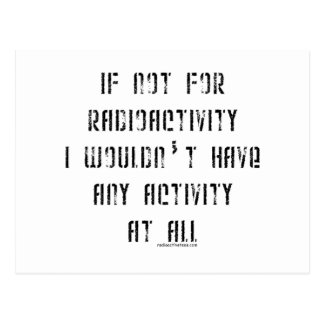 If Not for Radioactivity Postcard
