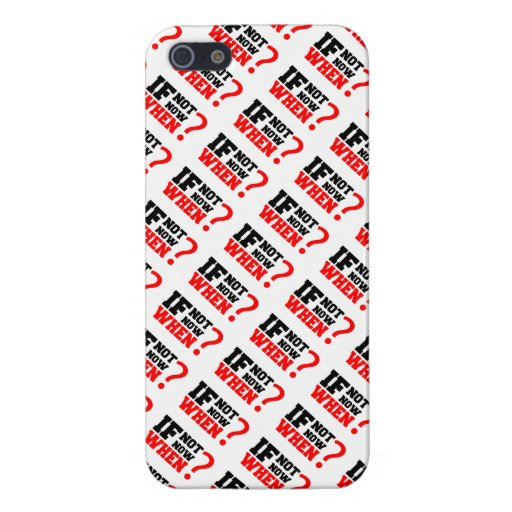 If Not Now When iPhone 5 Cases