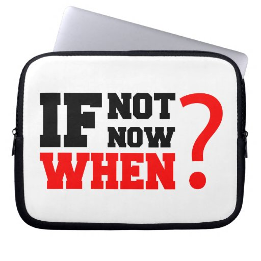 If Not Now When Laptop Computer Sleeves
