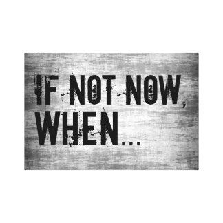 If Not Now, When Wall Decor Gallery Wrapped Canvas