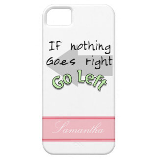 If Nothing Goes Right, Go Left iPhone SE/5/5s Case