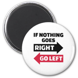 If nothing goes right go left refrigerator magnet
