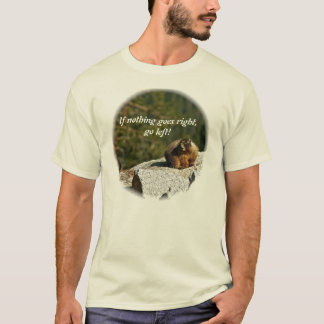 IF NOTHING GOES RIGHT, GO LEFT! T-Shirt
