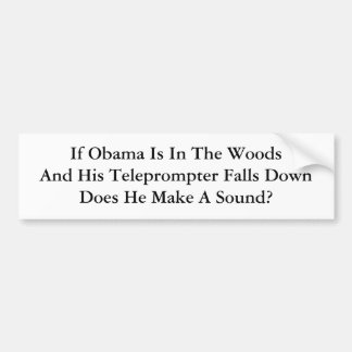 If Obama Is In The WoodsAnd His Teleprompter Fa... Bumper Sticker