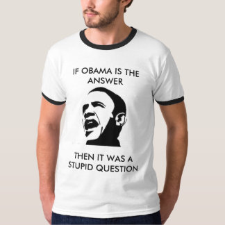 If Obama is the answer.... T Shirts