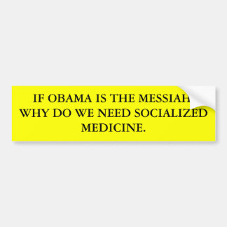 IF OBAMA IS THE MESSIAH, WHY DO WE NEED SOCIALI... BUMPER STICKER