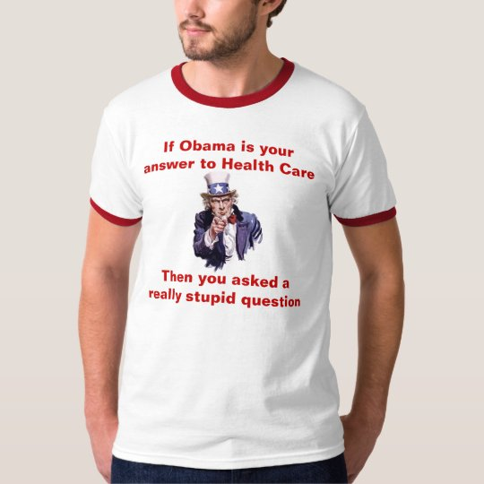 IF OBAMA IS YOUR ANSWER TO HEALTH CARE T-Shirt
