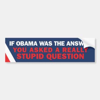 If Obama was the Answer Bumper Car Bumper Sticker