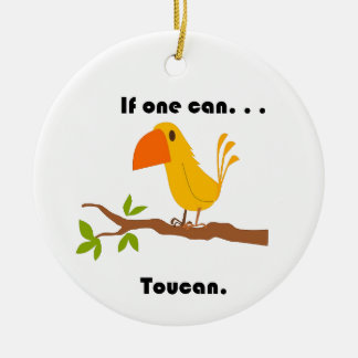 If One Can. . .Toucan Cartoon Ceramic Ornament