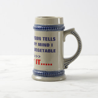 IF ONE MORE PERSON TELLS , ME I'M LOSING MY MIN... BEER STEIN