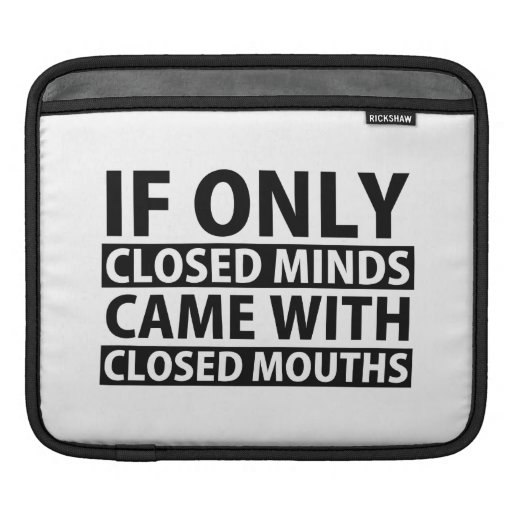 If Only Closed Minds Came with Closed Mouths Sleeve For iPads