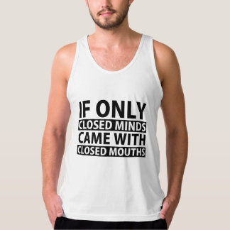 If Only Closed Minds Came with Closed Mouths Tank Top