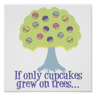 If only Cupcakes on Trees Posters