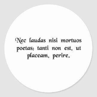 If only dead poets are praised, I'd rather..... Classic Round Sticker