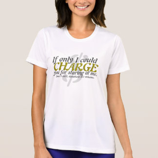 If only I could charge you for staring at me. T-shirt