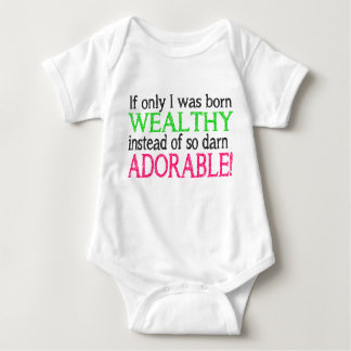 If Only I Was Born Wealthy Instead Of Adorable! Baby Bodysuit