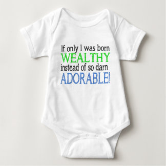 If Only I Was Born Welathy Instead Of Adorable! Baby Bodysuit