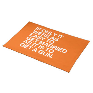 IF ONLY IT WERE AS EASY TO GET MARRIED -.png Place Mats