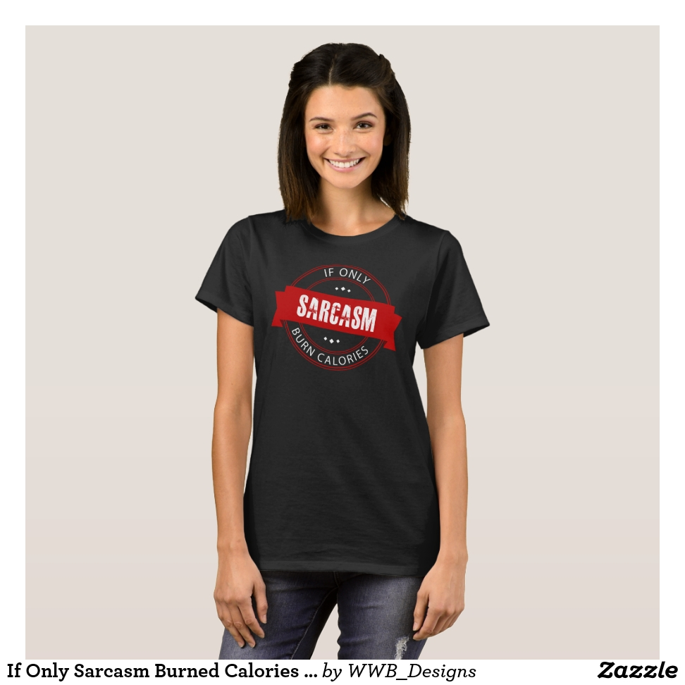 If Only Sarcasm Burned Calories Sarcasm Lover T-Shirt - Best Selling Long-Sleeve Street Fashion Shirt Designs