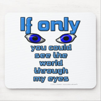If only you could see the world through my eyes mouse pad