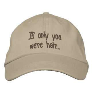 If only you were hair... embroidered baseball hat