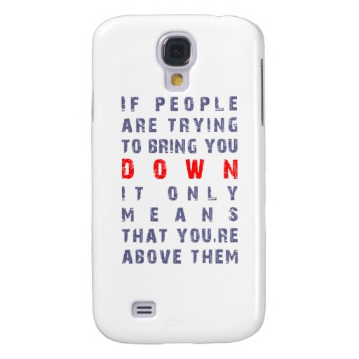 if people are trying to bring you DOWN, it only me Galaxy S4 Cases